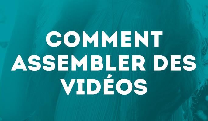 Comment assembler des vidéos ?