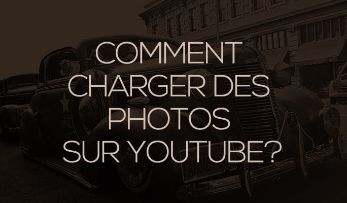 Comment Charger des Photos sur YouTube?