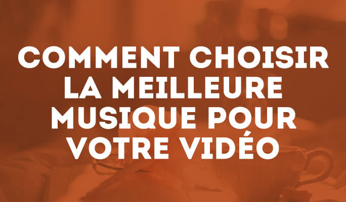 Comment choisir la meilleure musique pour votre vidéo