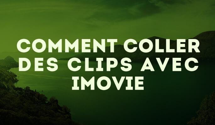 Comment coller des Clips avec iMovie