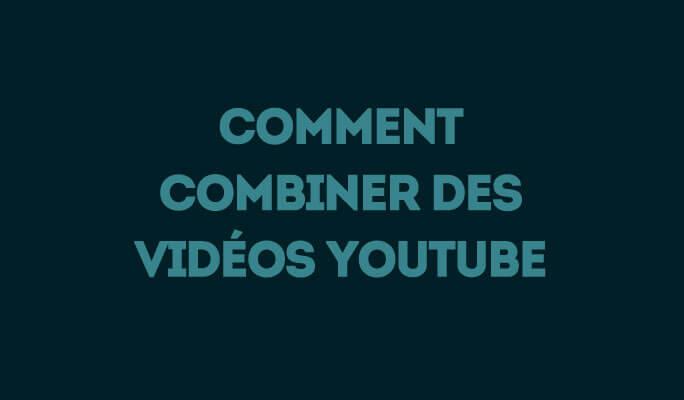 Comment combiner des vidéos YouTube