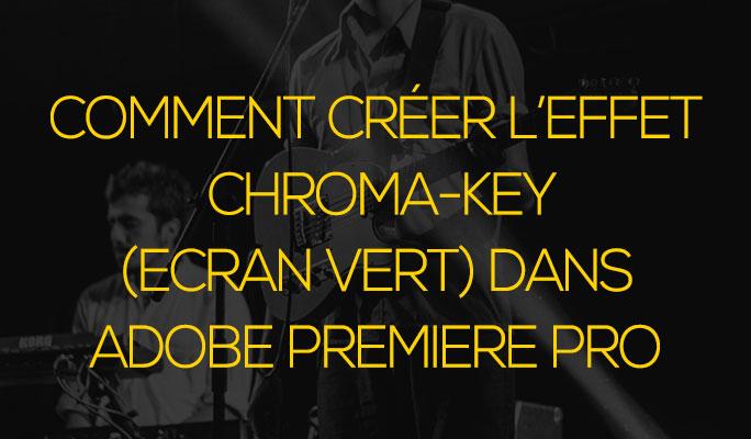 Comment Créer l'Effet Chroma-Key (Ecran Vert) dans Adobe Premiere Pro