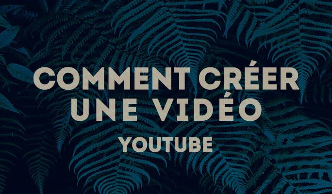 Comment créer une vidéo Youtube ?