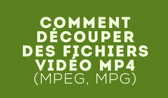 Comment Découper des Fichiers Vidéo MP4 (MPEG, MPG)