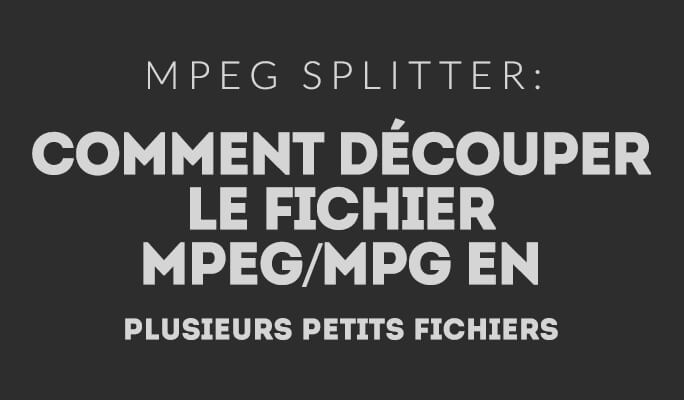 Comment découper le fichier MPEG/MPG en plusieurs petits fichiers