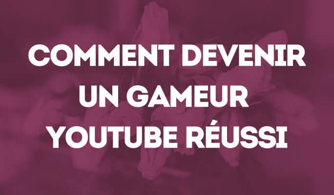 Comment Devenir Un Gameur YouTube Réussi