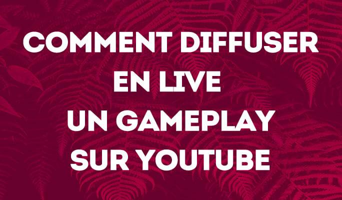 Comment Diffuser en Live un Gameplay sur YouTube
