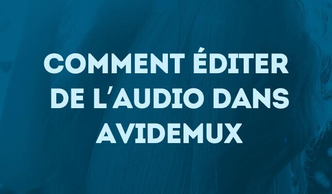 Comment éditer de l'audio dans Avidemux
