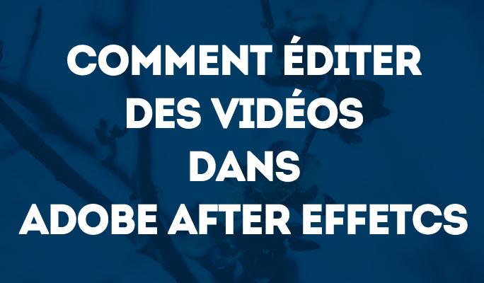 Comment Éditer des Vidéos dans Adobe After Effetcs
