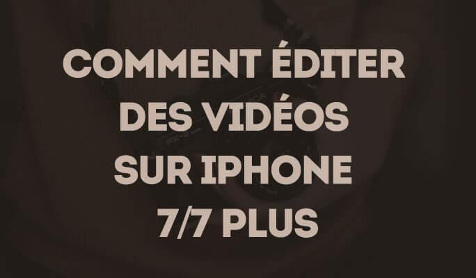 Comment Éditer des Vidéos sur iPhone 7/7 Plus