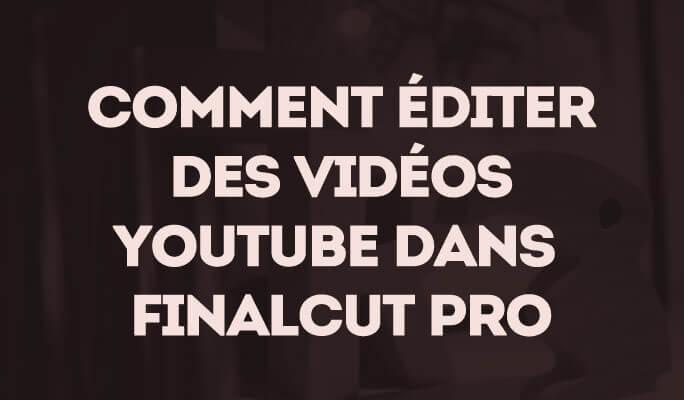 Comment éditer des vidéos Youtube dans Finalcut Pro