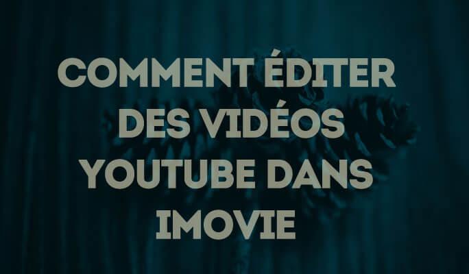 Comment éditer des vidéos Youtube dans iMovie