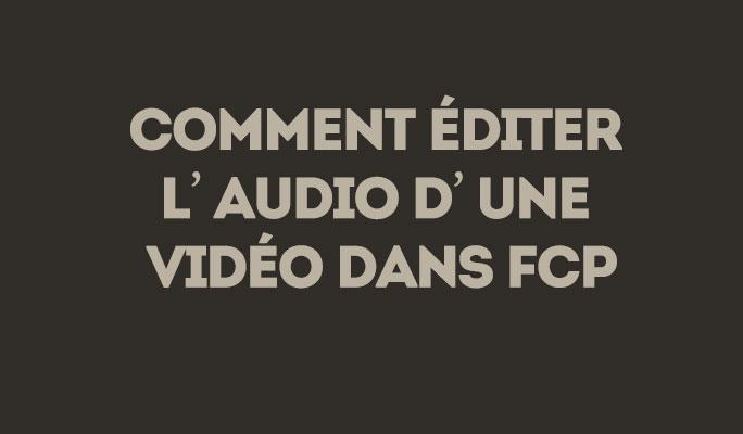 Comment éditer l'audio d'une vidéo dans FCP