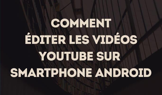 Comment Éditer les Vidéos YouTube sur Smartphone Android