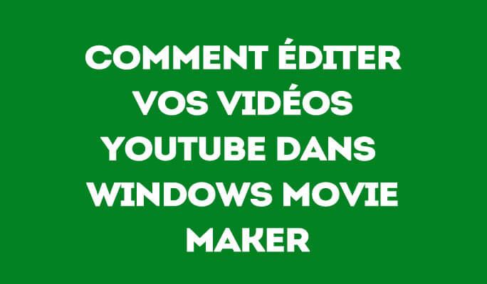 Comment éditer vos vidéos Youtube dans Windows Movie Maker