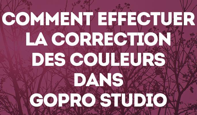 Comment effectuer la correction des couleurs dans GoPro Studio