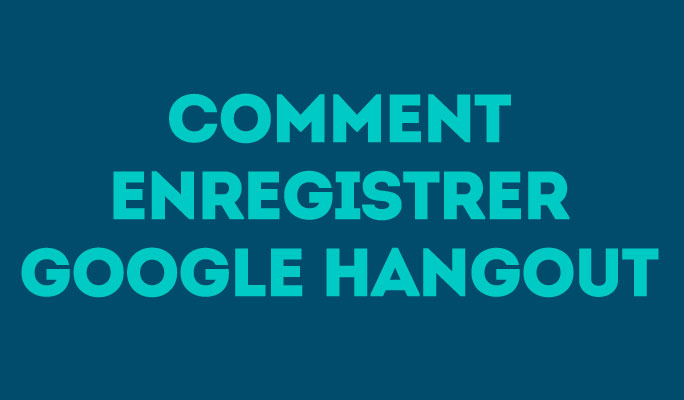 Comment Enregistrer Google Hangout