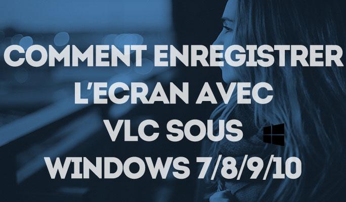 Comment enregistrer l'Ecran avec VLC sous windows 7,8,9,10