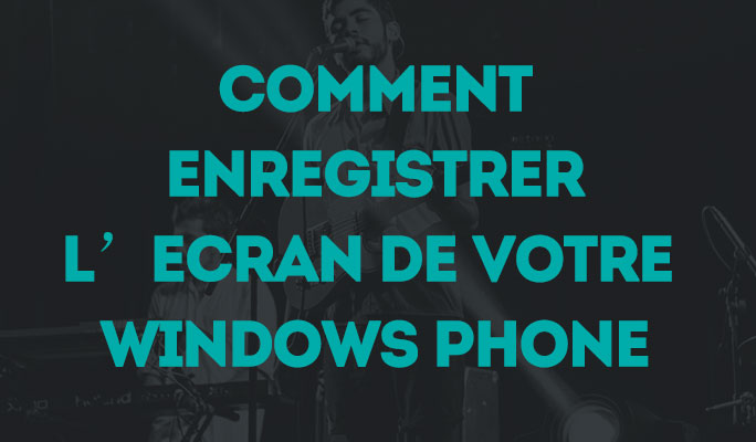 Comment Enregistrer l'Ecran de votre Windows Phone
