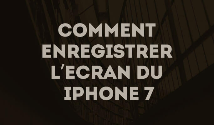 Comment Enregistrer l'Ecran du iPhone 7