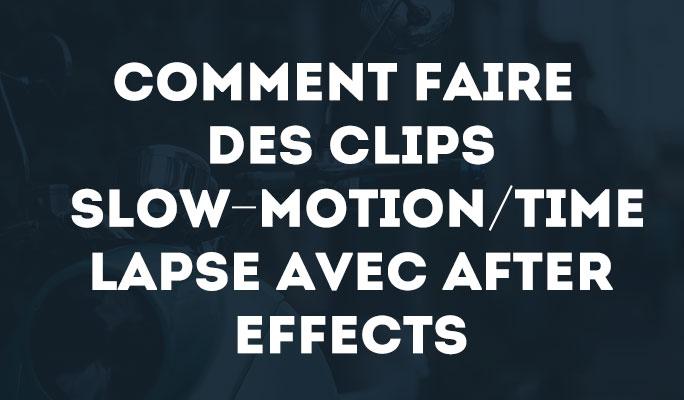 Comment Faire des Clips Slow-Motion/Time lapse avec After Effects