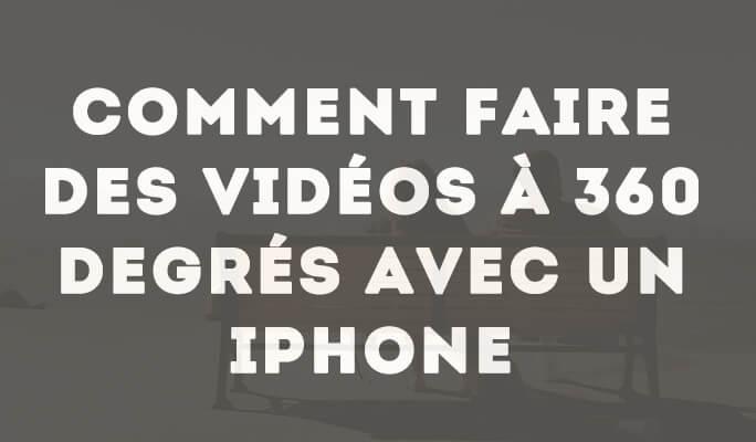 Comment faire des vidéos à 360 degrés avec un iPhone