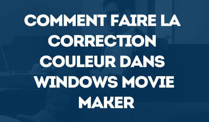 Comment faire la Correction Couleur dans Windows Movie Maker