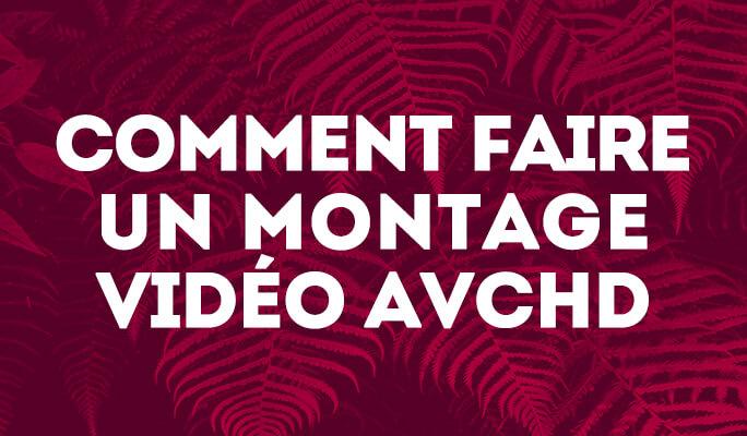 Comment faire un montage vidéo AVCHD