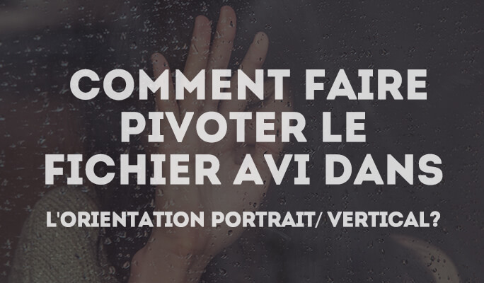 Comment faire pivoter AVI