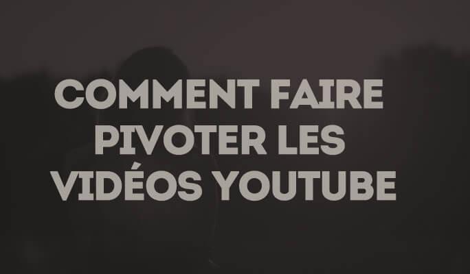 Comment faire pivoter les vidéos YouTube
