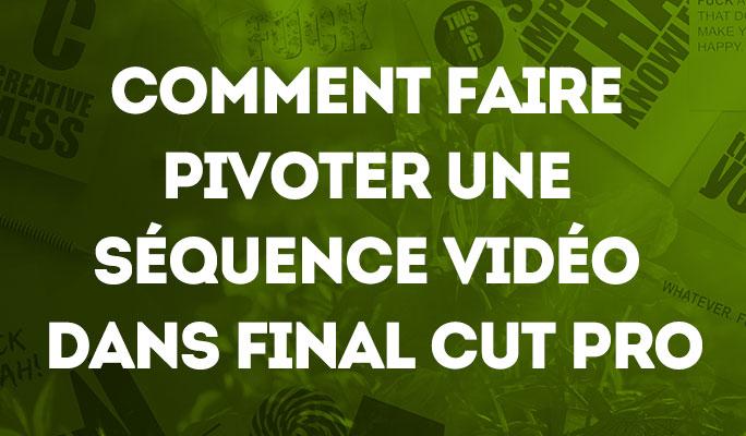 Comment faire pivoter une séquence vidéo dans Final Cut Pro