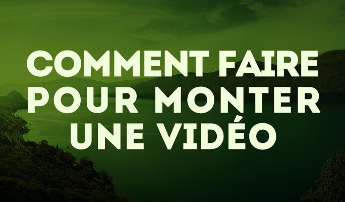 Comment faire pour monter une vidéo