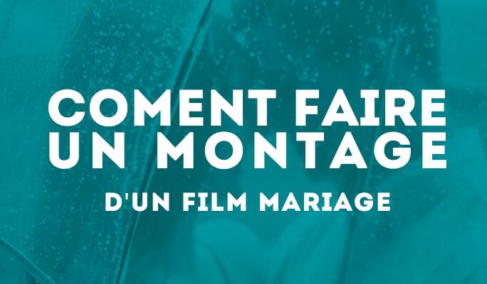 Comment faire un montage d'un film mariage ?
