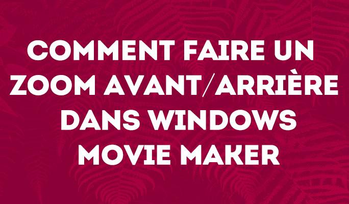 Zoomer dans Windows Movie Maker 2017