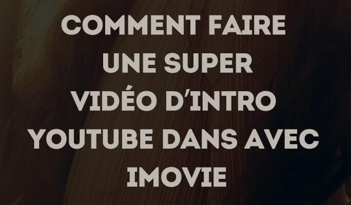 Comment faire une super vidéo d'intro Youtube dans avec iMovie