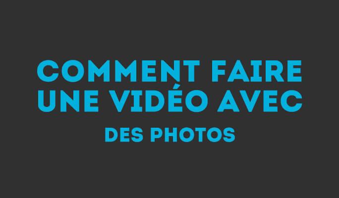 Comment faire une vidéo avec des photos