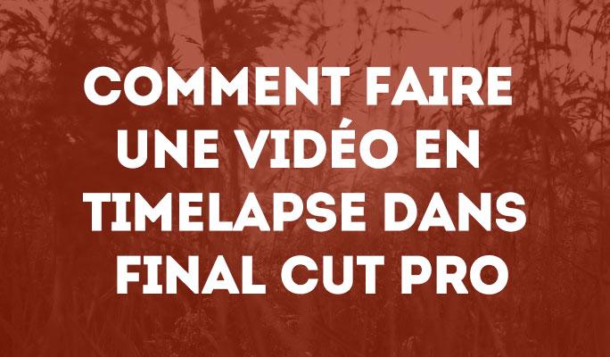 Comment faire une vidéo en Timelapse dans Final Cut Pro