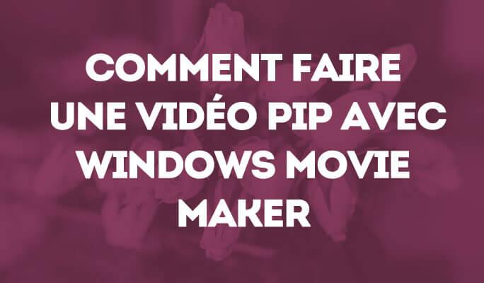 Un Guide Rapide de Comment Faire une Vidéo PIP avec Windows Movie Maker