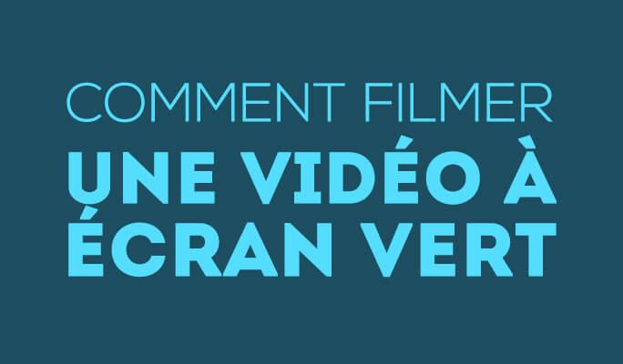 Comment filmer une vidéo à écran vert