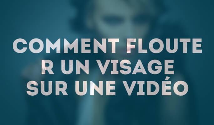 Comment flouter un visage sur une vidéo