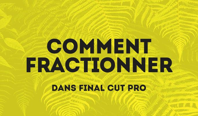 Comment fractionner dans Final Cut Pro