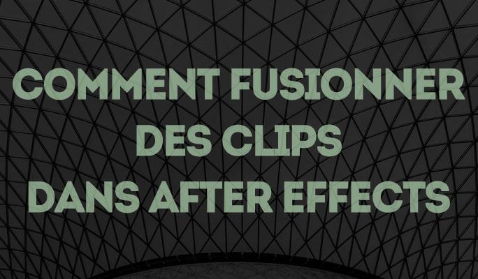 Comment Fusionner des Clips dans After Effects