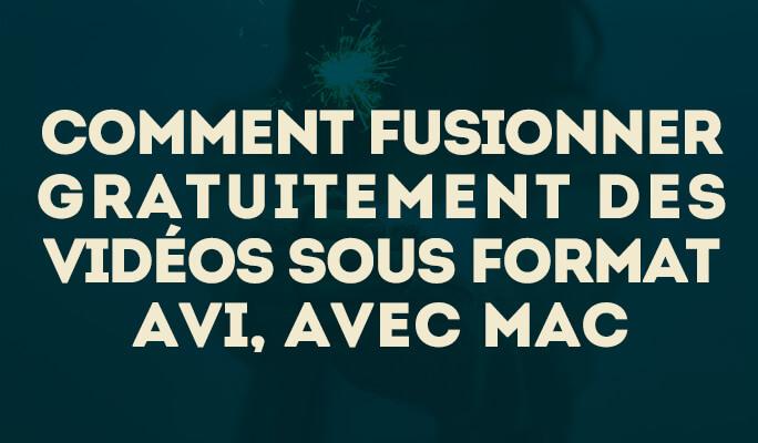 Comment fusionner gratuitement des vidéos sous format AVI, avec Mac
