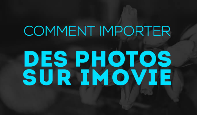 Comment importer des photos sur iMovie (iMovie'11)
