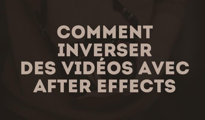 Comment inverser des vidéos avec After Effects