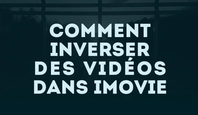 Comment inverser des vidéos dans iMovie