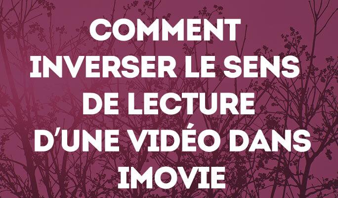 Comment inverser le sens de lecture d'une vidéo dans iMovie