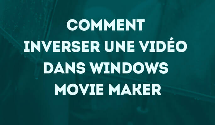 Inverser une vidéo dans Windows Movie Maker