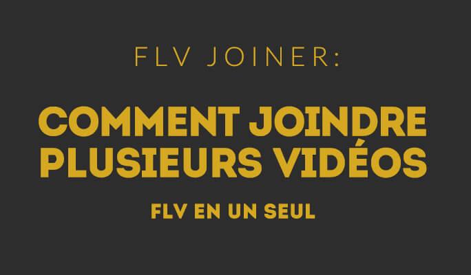 Comment joindre plusieurs vidéos FLV en un seul