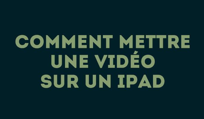 Comment mettre une vidéo sur un iPad